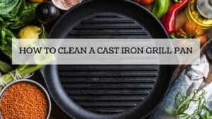How to clean a cast iron grill pan